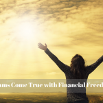Dreams Come True with Financial Freedom